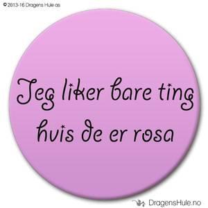 Bilde av  Button: Jeg liker bare ting hvis de er rosa